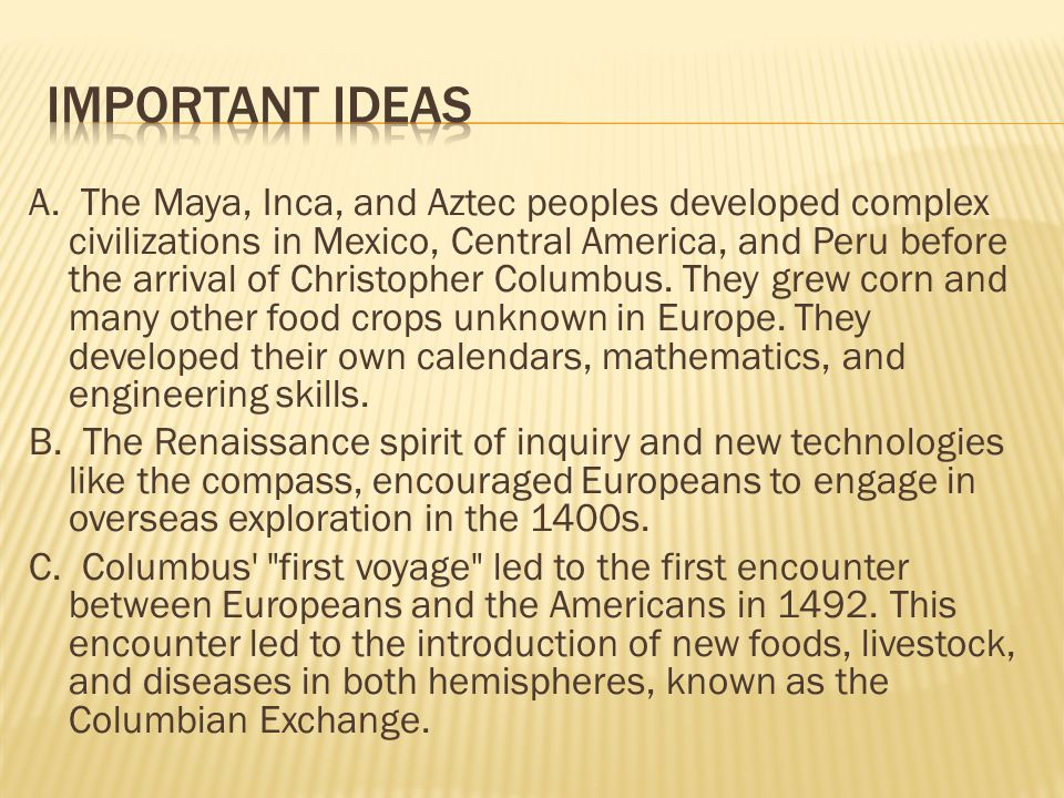 A. The Maya, Inca, and Aztec peoples developed complex civilizations in Mexico, Central America, and Peru before the arrival of Christopher Columbus.