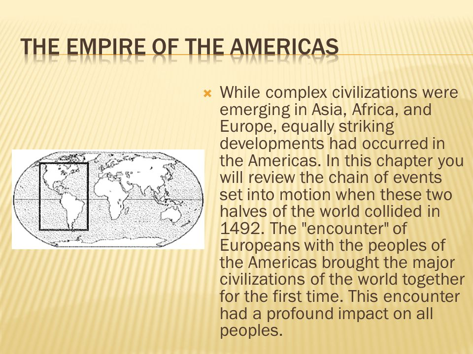  While complex civilizations were emerging in Asia, Africa, and Europe, equally striking developments had occurred in the Americas.