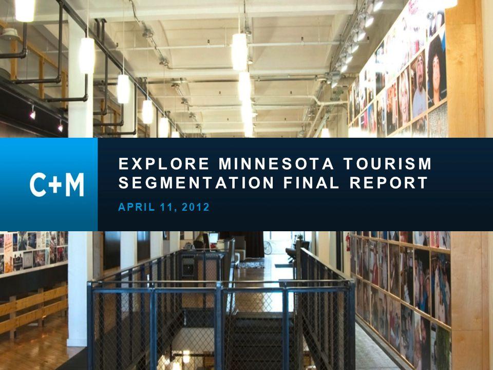 Minnesota Travel Segmentation Study | March 2012 62 +IPSOS quantitative report +Qualitative focus groups (Minnesota and Milwaukee) +Simmons research