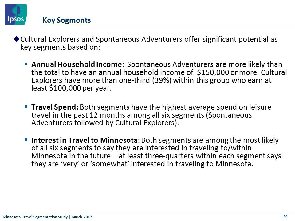 Minnesota Travel Segmentation Study | March 2012 Key Segments  Cultural Explorers and Spontaneous Adventurers offer significant potential as key segm