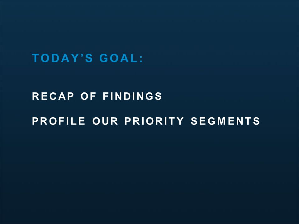 Minnesota Travel Segmentation Study | March 2012 TODAY'S GOAL: RECAP OF FINDINGS PROFILE OUR PRIORITY SEGMENTS