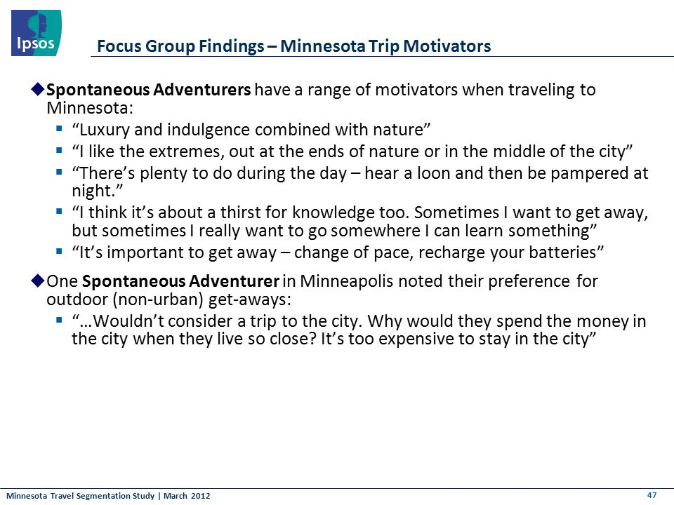 Minnesota Travel Segmentation Study | March 2012 Focus Group Findings – Minnesota Trip Motivators  Spontaneous Adventurers have a range of motivators