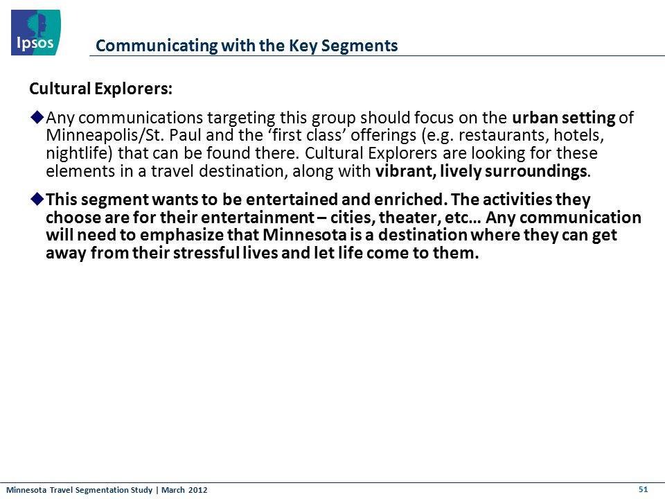 Minnesota Travel Segmentation Study | March 2012 Communicating with the Key Segments Cultural Explorers:  Any communications targeting this group sho