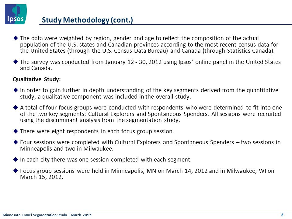 Minnesota Travel Segmentation Study | March 2012 Study Methodology (cont.)  The data were weighted by region, gender and age to reflect the compositi