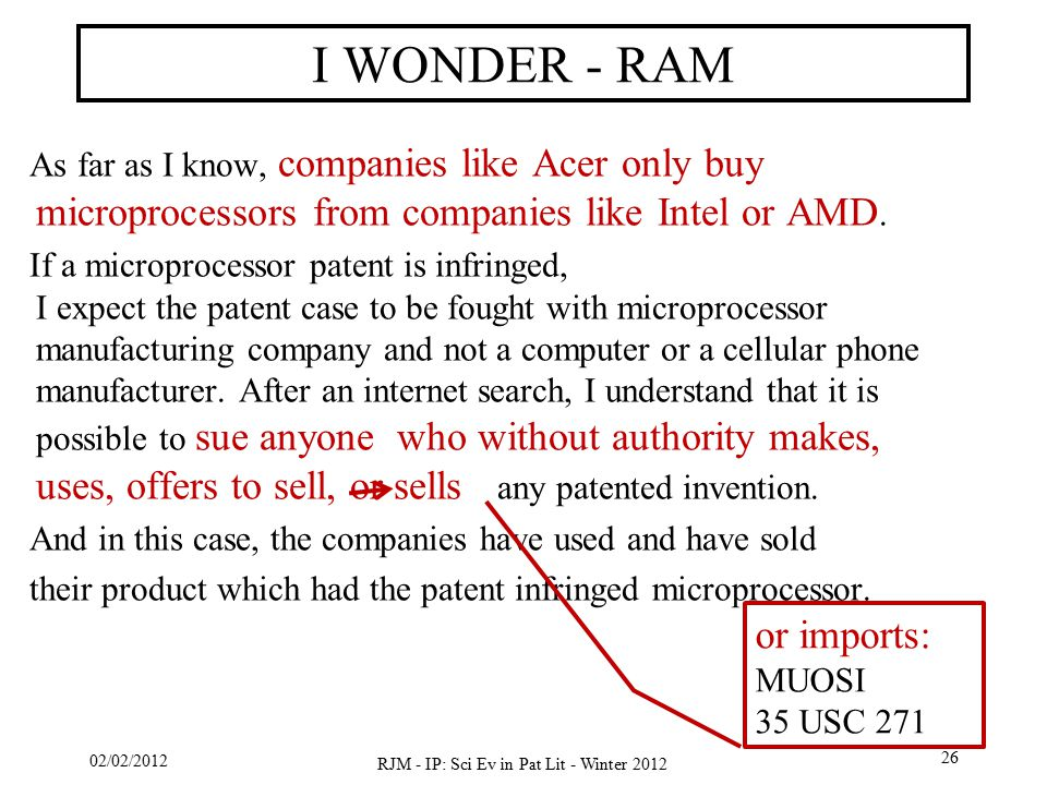 02/02/2012 RJM - IP: Sci Ev in Pat Lit - Winter 2012 26 I WONDER - RAM As far as I know, companies like Acer only buy microprocessors from companies like Intel or AMD.