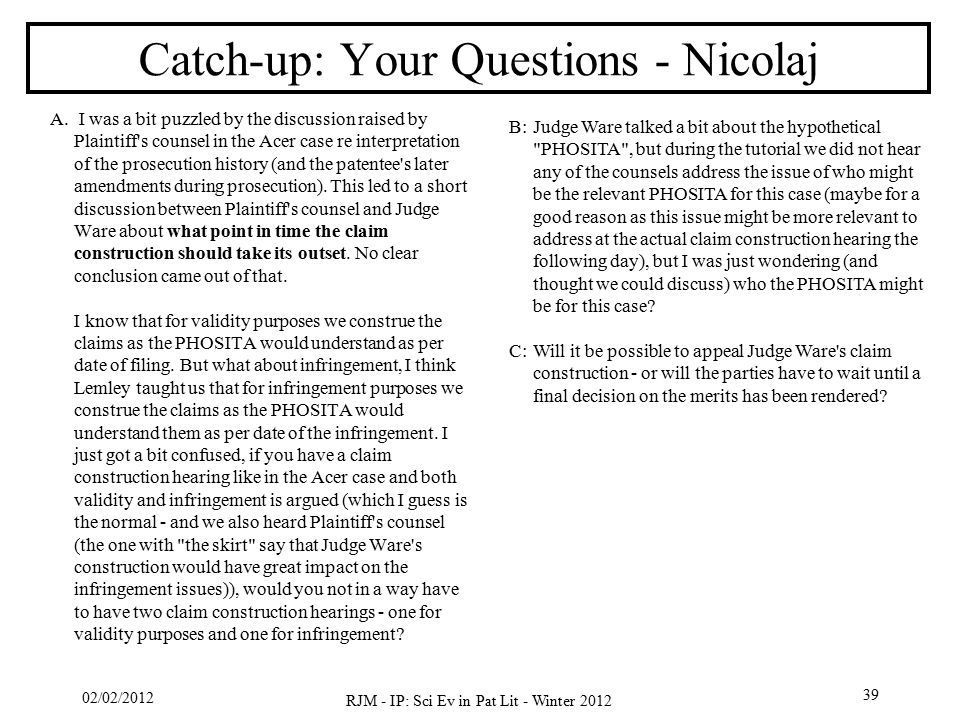 02/02/2012 RJM - IP: Sci Ev in Pat Lit - Winter 2012 39 Catch-up: Your Questions - Nicolaj A. I was a bit puzzled by the discussion raised by Plaintif