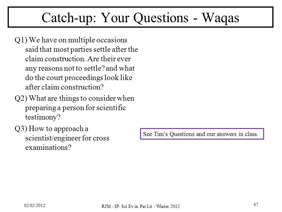 02/02/2012 RJM - IP: Sci Ev in Pat Lit - Winter 2012 47 Catch-up: Your Questions - Waqas Q1) We have on multiple occasions said that most parties sett