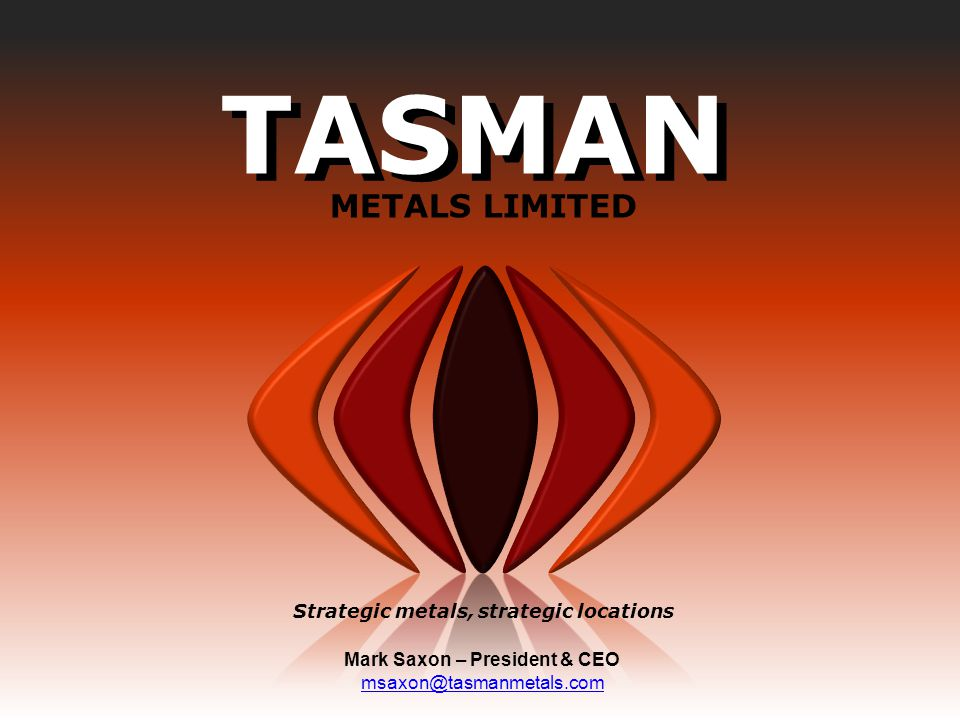 www.tasmanmetals.com MAY 2013 2 Corporate Disclaimer Some of the statements contained in the following material may be forward-looking statements. All statements, other than statements of historical fact, that address activities, events or developments that Tasman Metals Ltd.