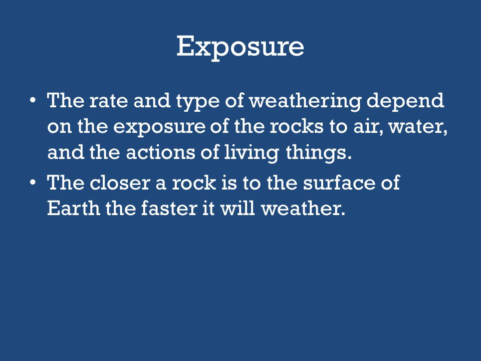 FACTORS AFFECTING THE RATE AND TYPE OF WEATHERING
