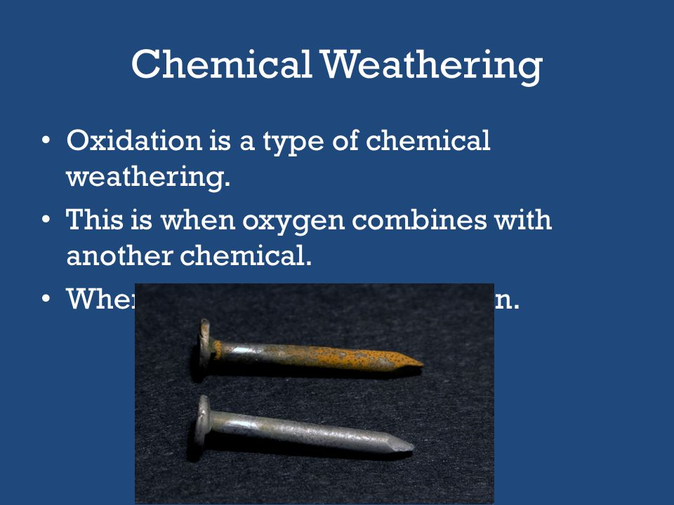 Chemical Weathering Oxidation is a type of chemical weathering.