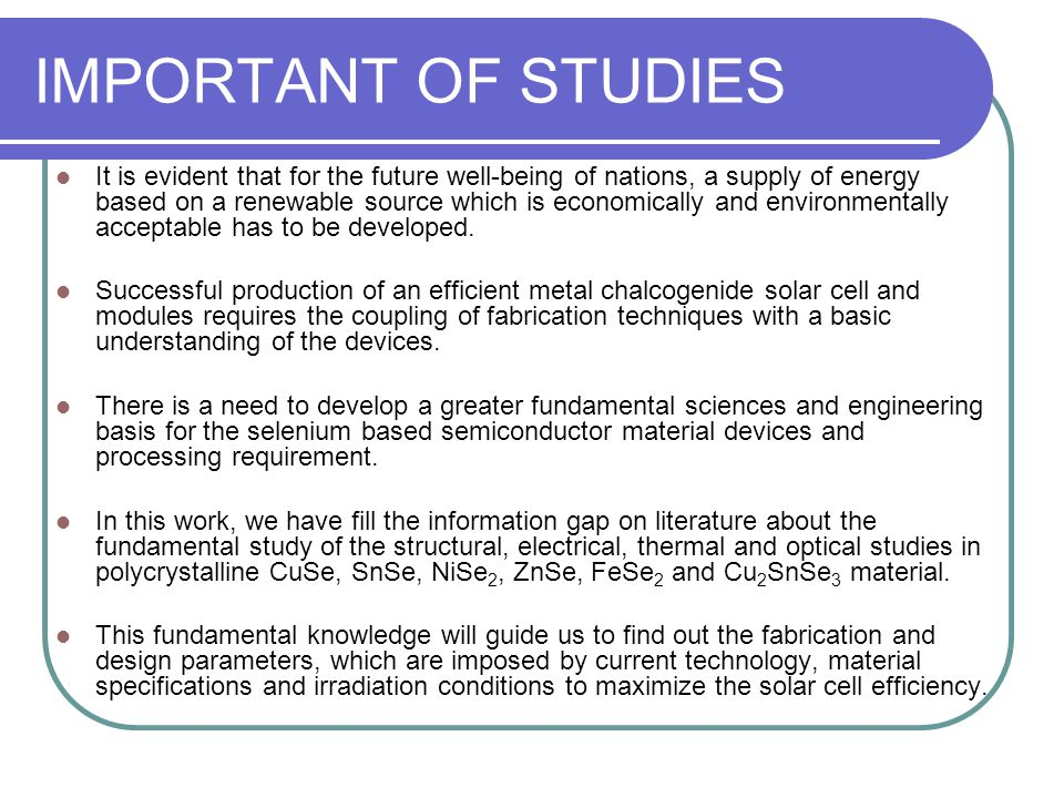 IMPORTANT OF STUDIES It is evident that for the future well-being of nations, a supply of energy based on a renewable source which is economically and environmentally acceptable has to be developed.