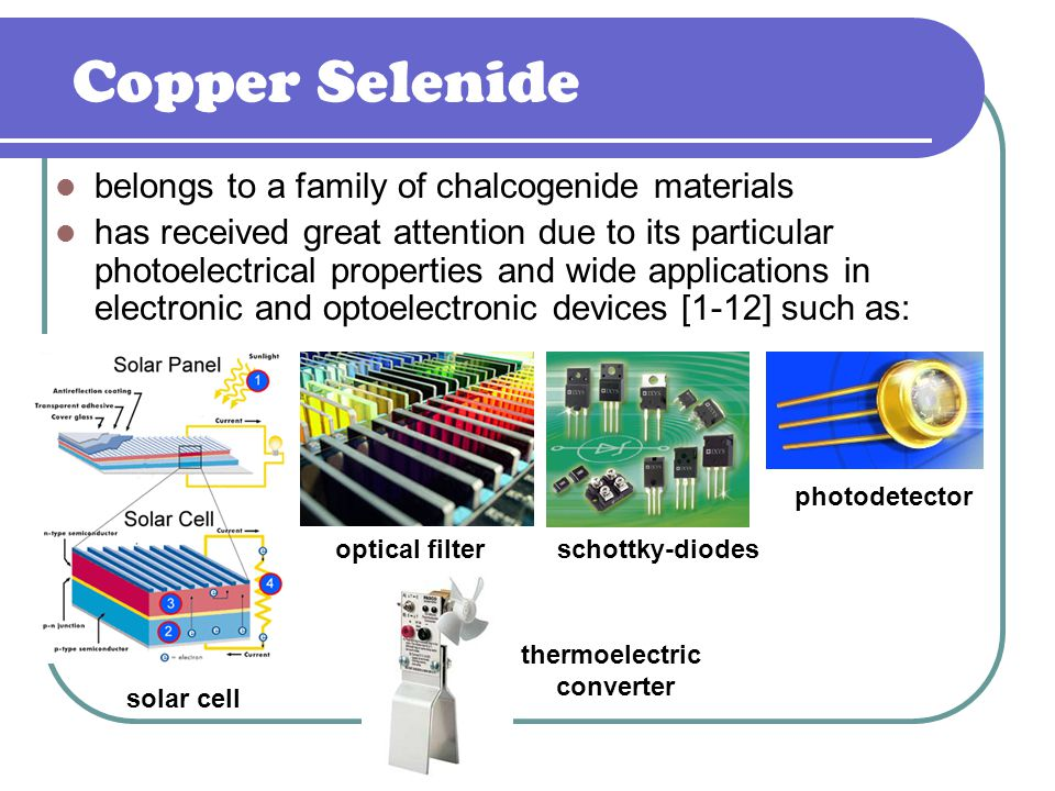 Copper Selenide belongs to a family of chalcogenide materials has received great attention due to its particular photoelectrical properties and wide applications in electronic and optoelectronic devices [1-12] such as: solar cell optical filter photodetector schottky-diodes thermoelectric converter
