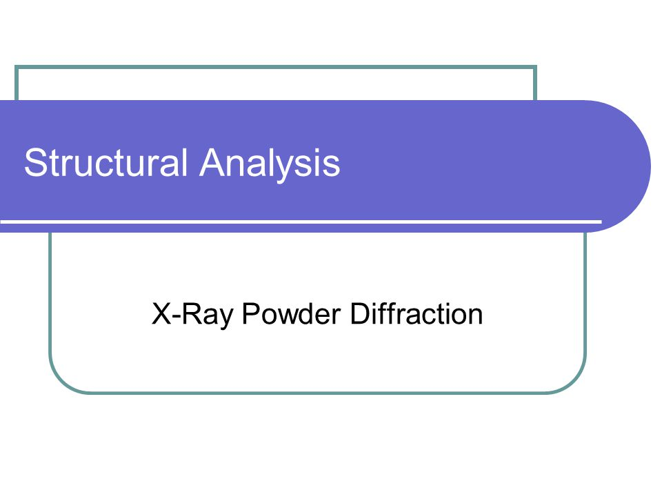 Structural Analysis X-Ray Powder Diffraction