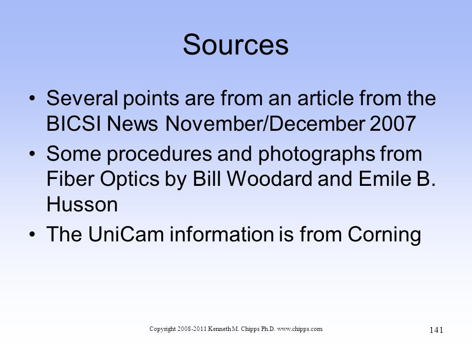 Sources Several points are from an article from the BICSI News November/December 2007 Some procedures and photographs from Fiber Optics by Bill Woodar