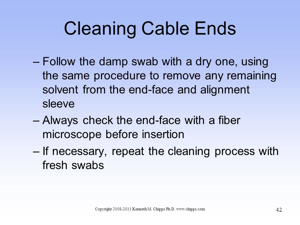 Cleaning Cable Ends –Follow the damp swab with a dry one, using the same procedure to remove any remaining solvent from the end-face and alignment sle