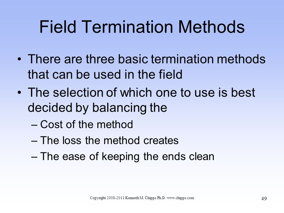 Field Termination Methods There are three basic termination methods that can be used in the field The selection of which one to use is best decided by