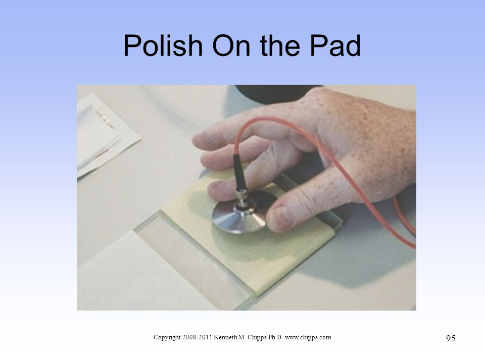Polish On the Pad Copyright 2008-2011 Kenneth M. Chipps Ph.D. www.chipps.com 95