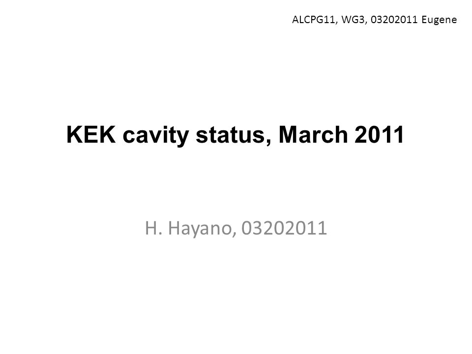 KEK cavity status, March 2011 H. Hayano, 03202011 ALCPG11, WG3, 03202011 Eugene