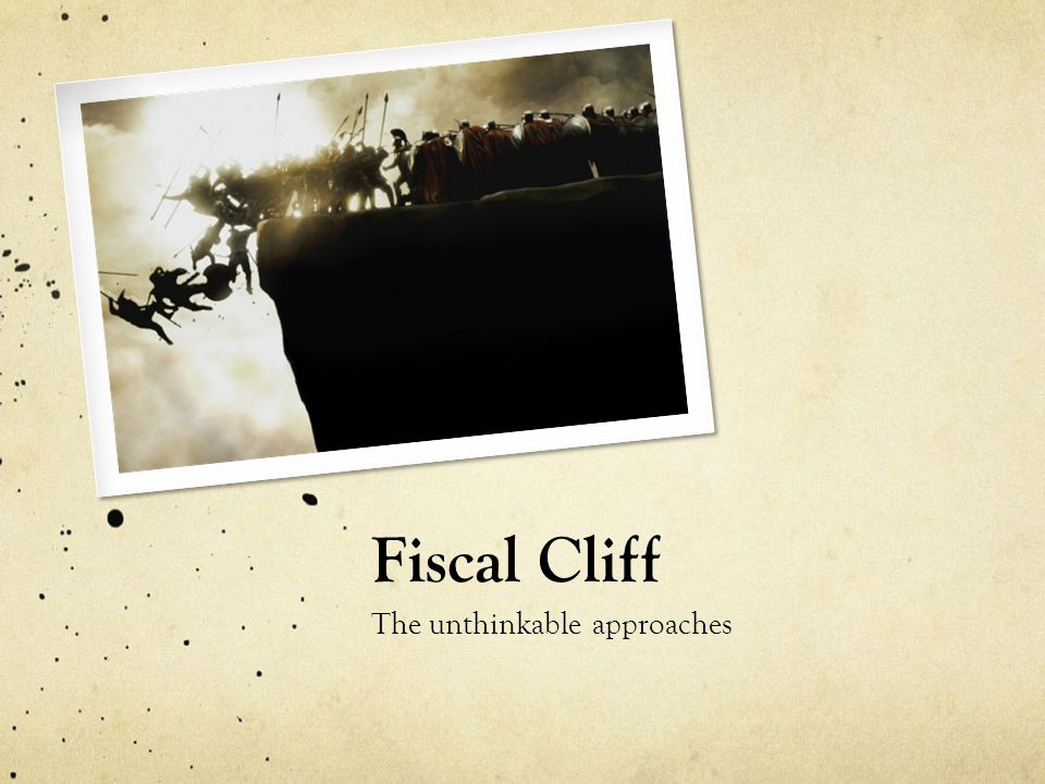 Fiscal Cliff The unthinkable approaches