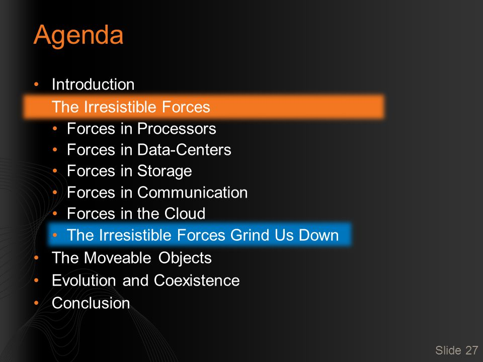 Agenda Introduction The Irresistible Forces Forces in Processors Forces in Data-Centers Forces in Storage Forces in Communication Forces in the Cloud