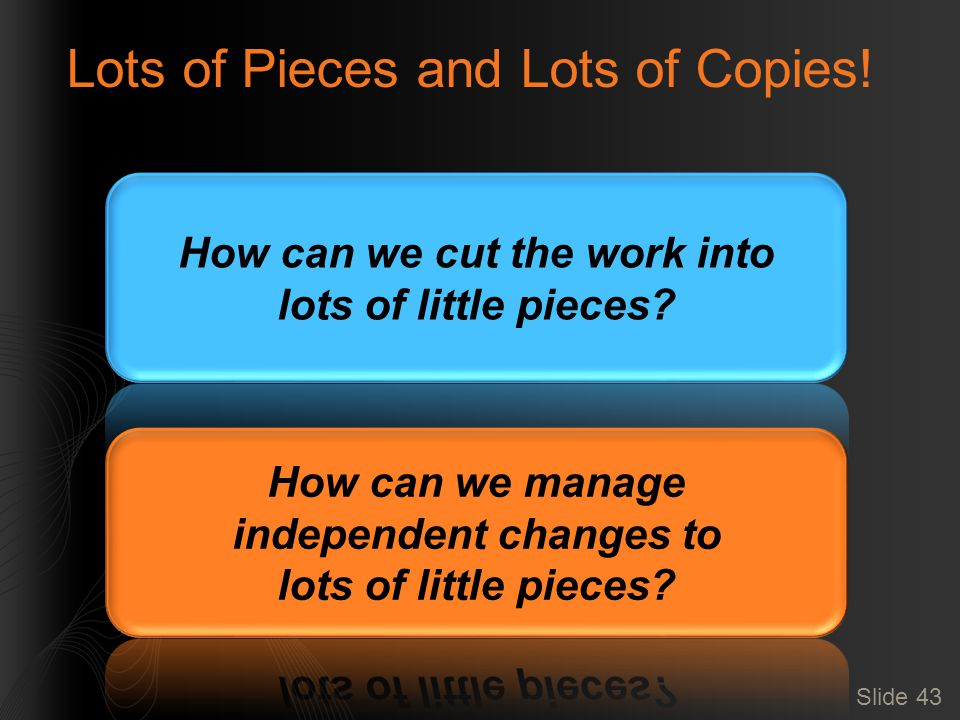 Lots of Pieces and Lots of Copies! Slide 43