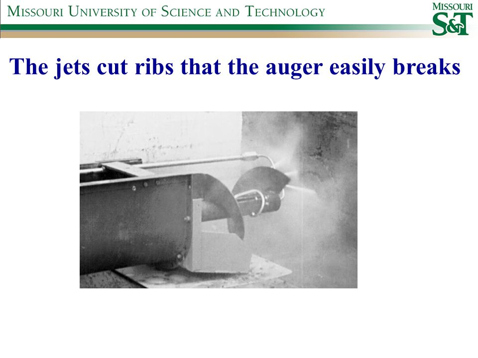 The jets cut ribs that the auger easily breaks
