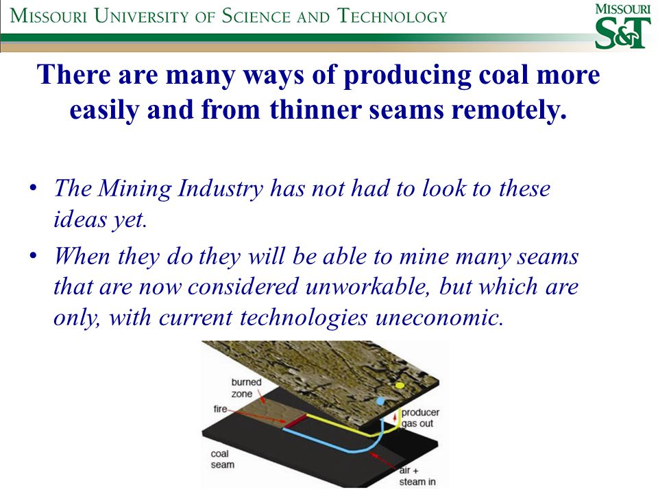 There are many ways of producing coal more easily and from thinner seams remotely.