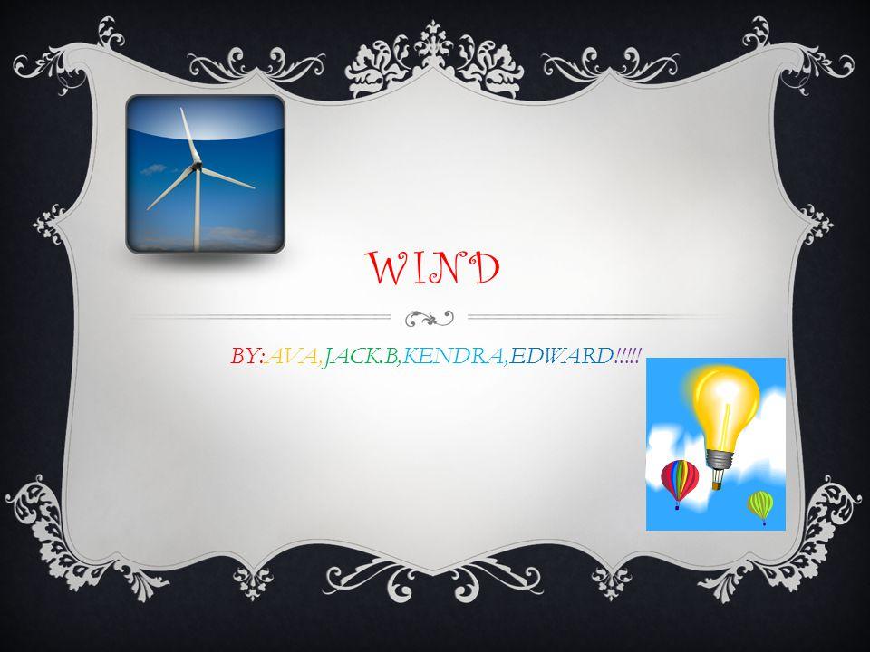 WIND BY:AVA,JACK.B,KENDRA,EDWARD!!!!!