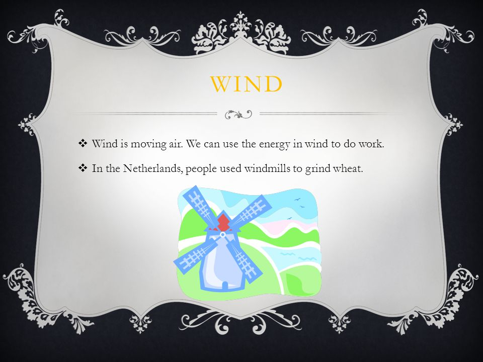 THE SUN MAKES THE WIND BLOW. The energy in wind comes from the sun.