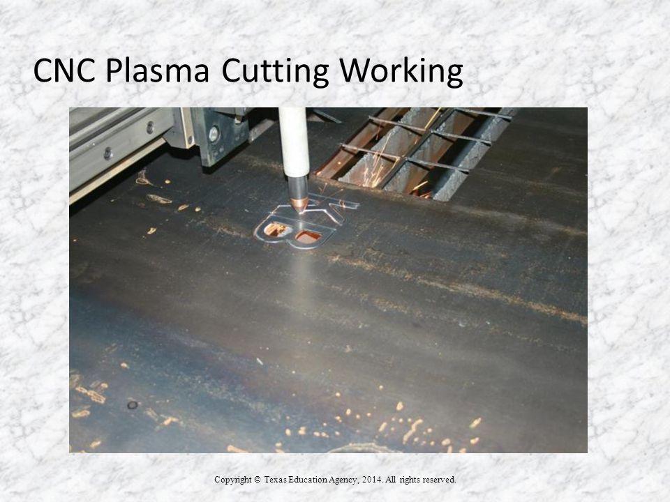 CNC Plasma Cutting Working Copyright © Texas Education Agency, 2014.