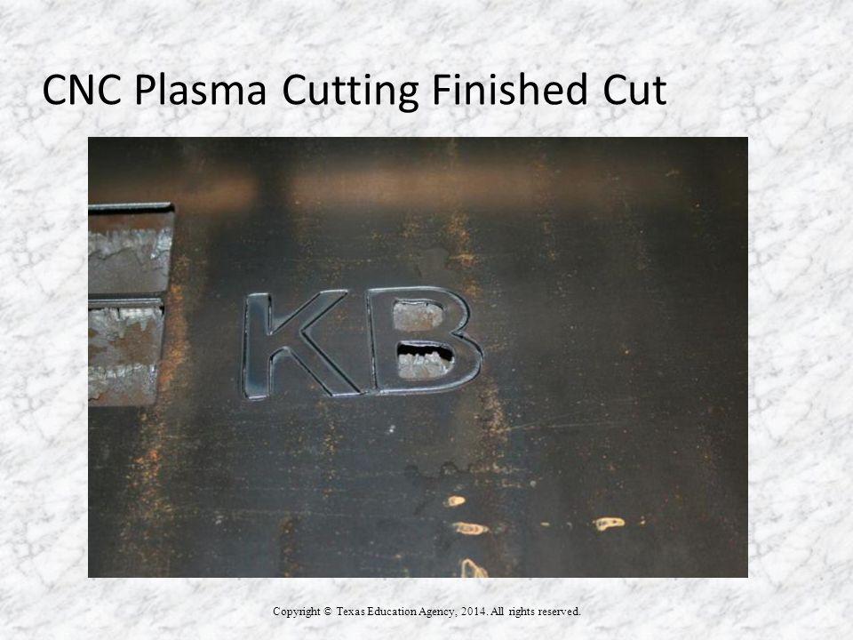 CNC Plasma Cutting Finished Cut Copyright © Texas Education Agency, 2014.