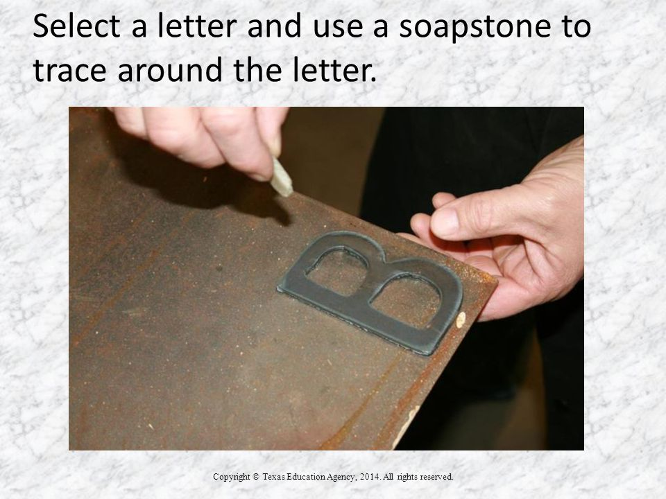 Select a letter and use a soapstone to trace around the letter. Copyright © Texas Education Agency, 2014. All rights reserved. STORAGE BOX TITLE OF DR