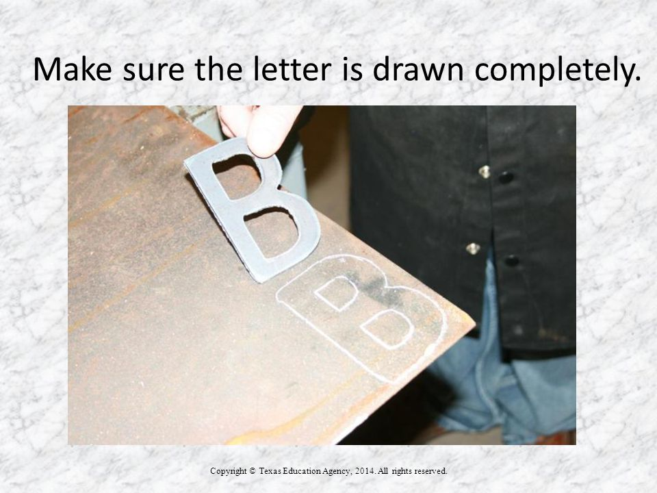 Make sure the letter is drawn completely. Copyright © Texas Education Agency, 2014. All rights reserved. STORAGE BOX TITLE OF DRAWING NAME DATE PAGE 4