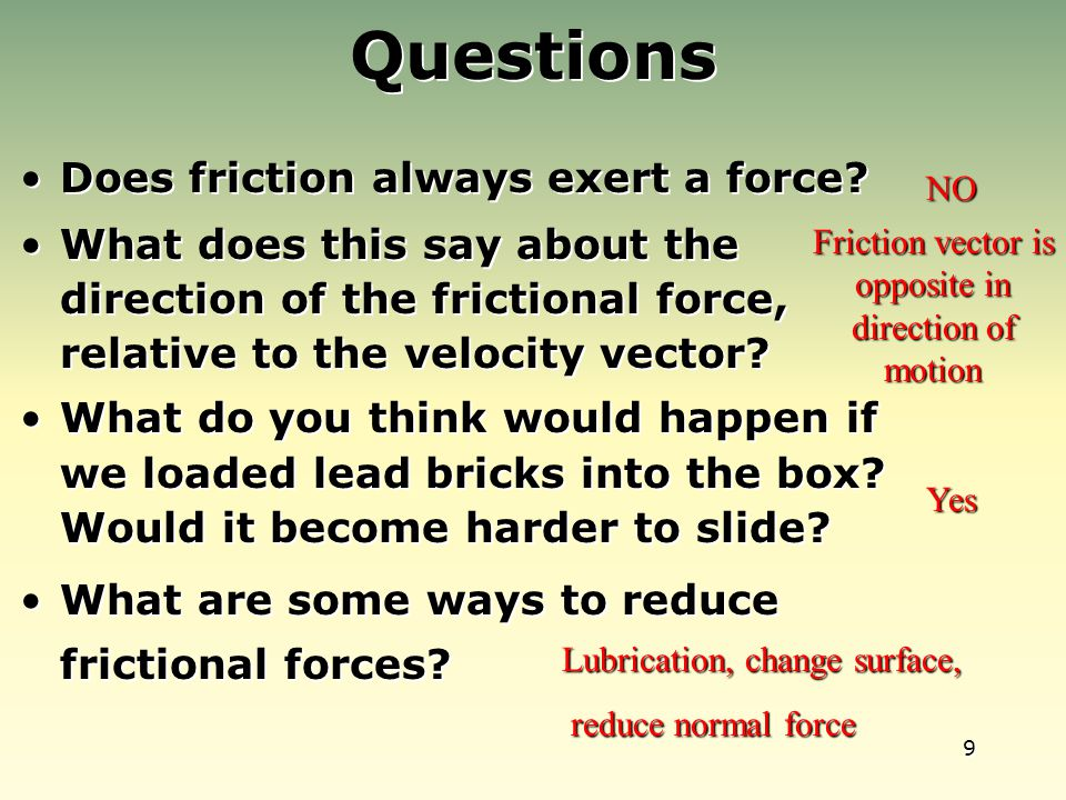 9 Questions Does friction always exert a force.