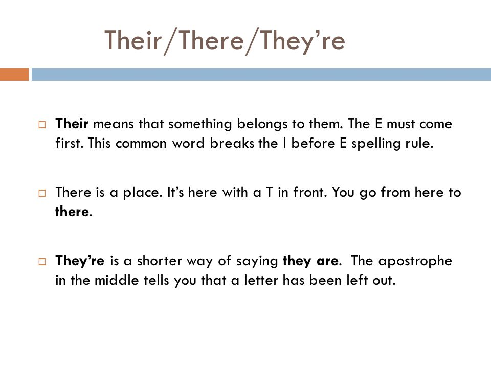Their/There/They're  Their means that something belongs to them.