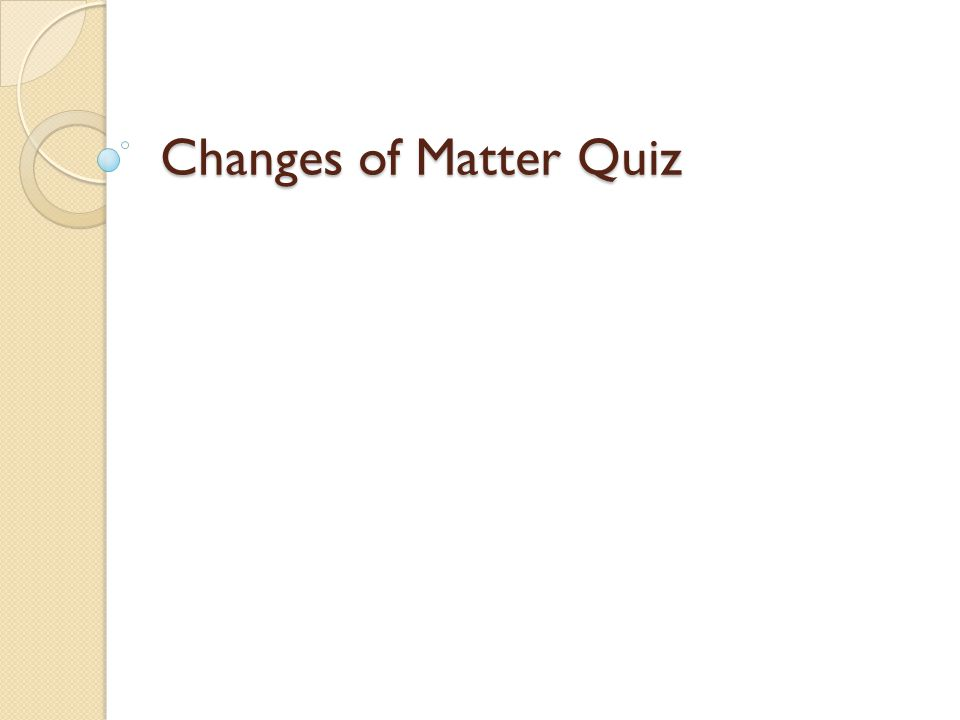 Changes of Matter Quiz