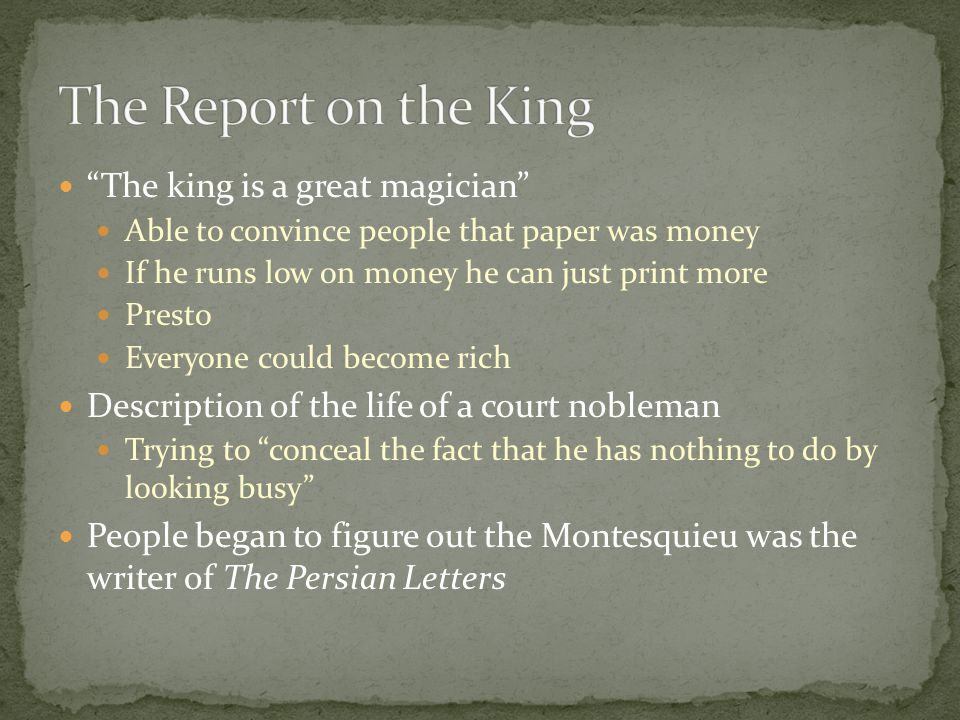 The king is a great magician Able to convince people that paper was money If he runs low on money he can just print more Presto Everyone could become rich Description of the life of a court nobleman Trying to conceal the fact that he has nothing to do by looking busy People began to figure out the Montesquieu was the writer of The Persian Letters