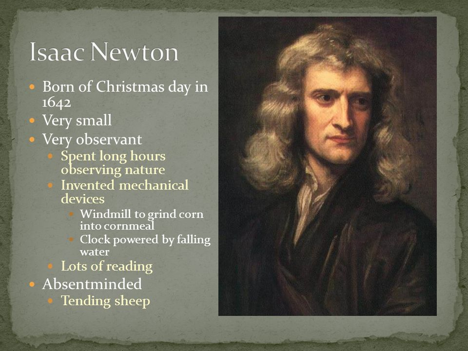19 years old Cambridge University Read books before they were assigned Learned about chemistry from a local pharmacist The Plague a disease that is deadly and spreads rapidly Newton returns home Most productive two years of his life Sitting Around Discovery of Gravity
