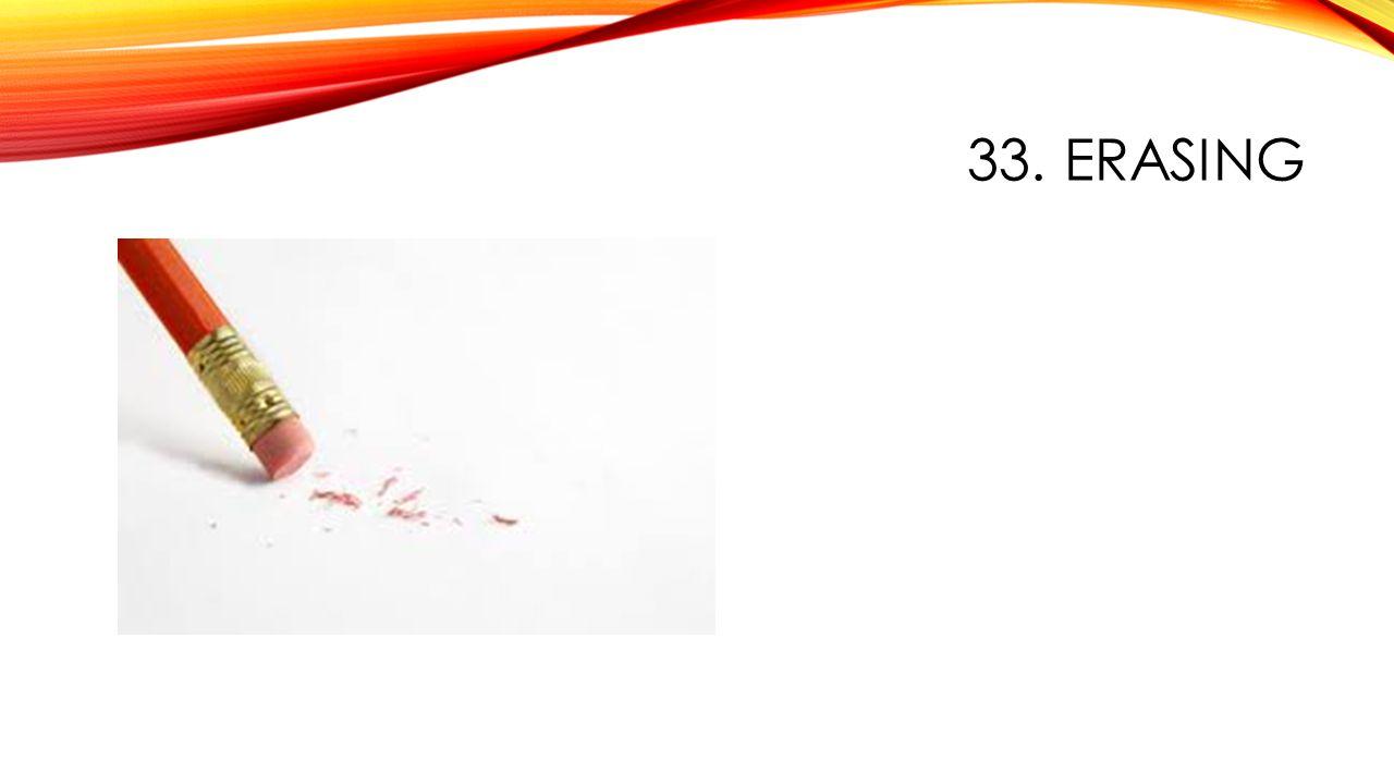 33. ERASING