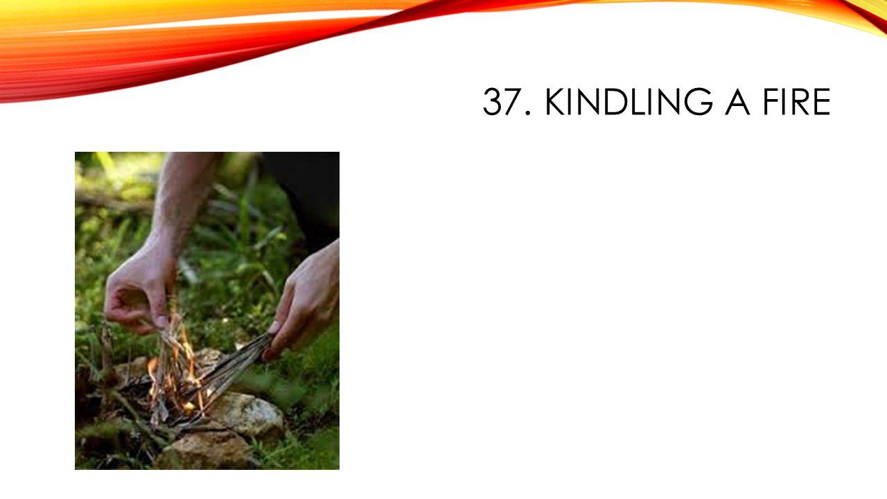 37. KINDLING A FIRE