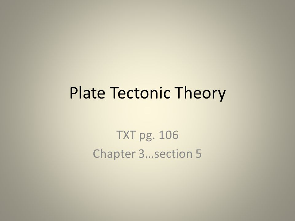 Plate Tectonic Theory TXT pg. 106 Chapter 3…section 5