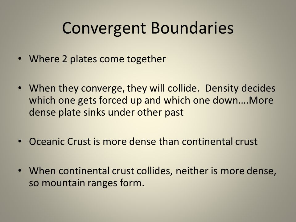 Convergent Boundaries Where 2 plates come together When they converge, they will collide.