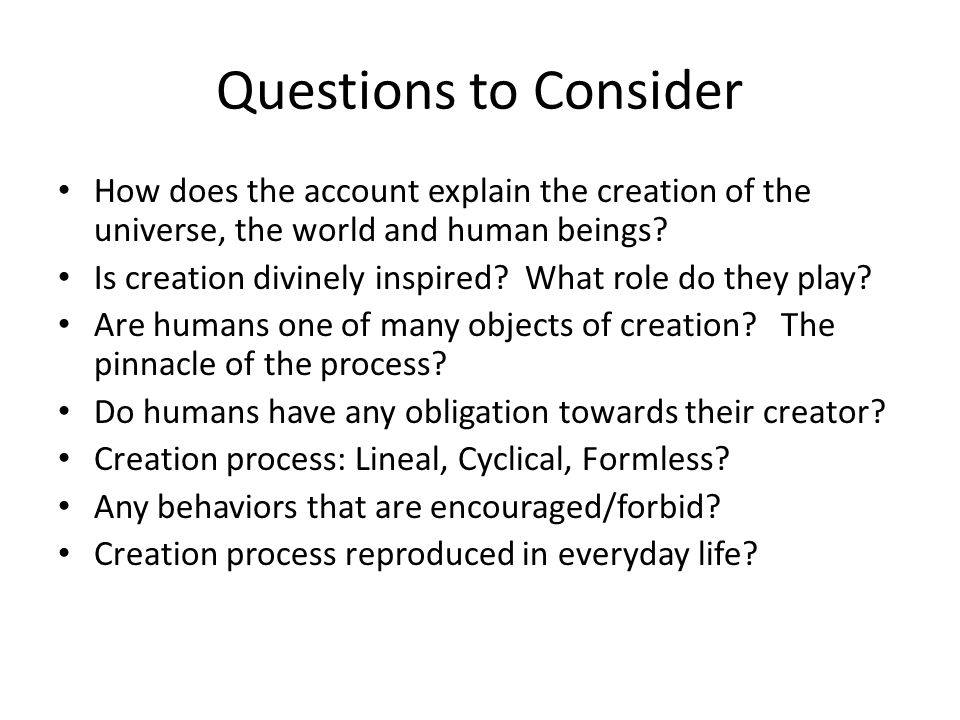 Questions to Consider How does the account explain the creation of the universe, the world and human beings.