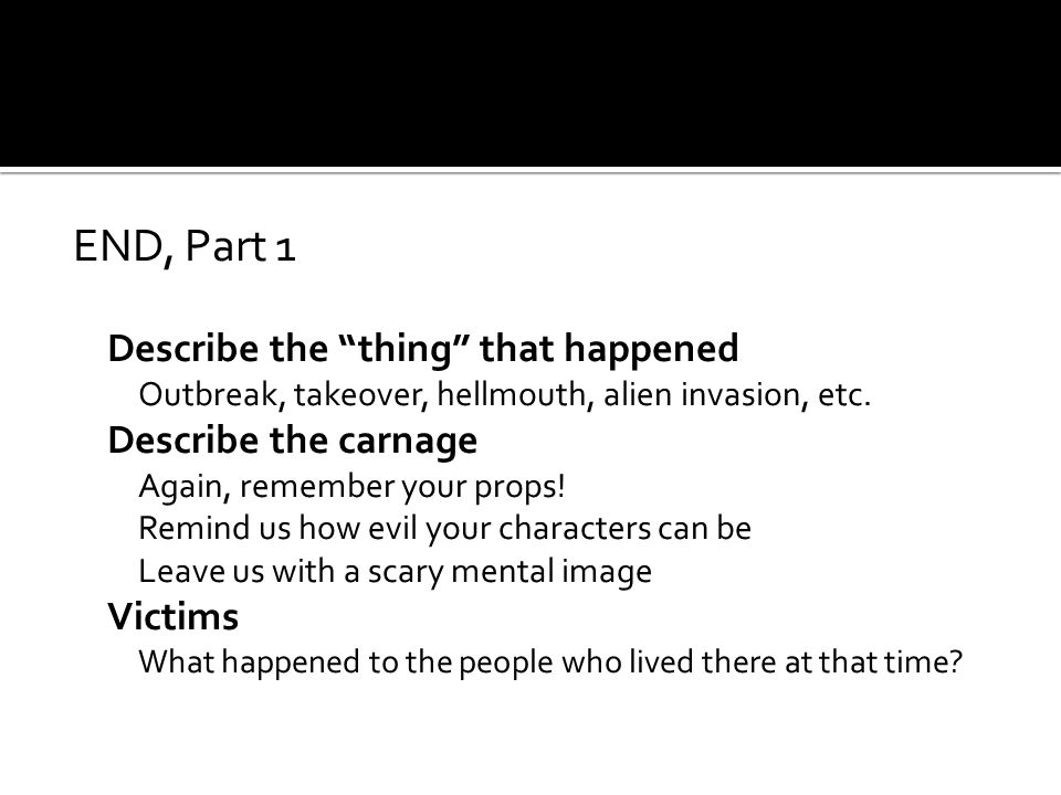 END, Part 1 Describe the thing that happened Outbreak, takeover, hellmouth, alien invasion, etc.