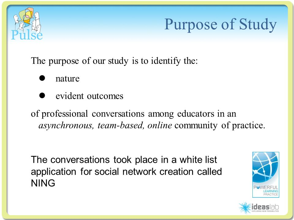 Click to edit Master title style Purpose of Study The purpose of our study is to identify the: nature evident outcomes of professional conversations a