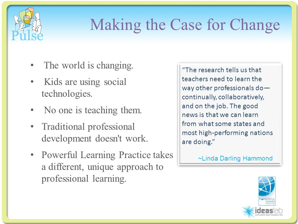 Click to edit Master title style Making the Case for Change The world is changing. Kids are using social technologies. No one is teaching them. Tradit