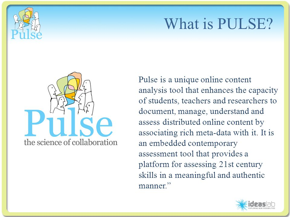 Click to edit Master title style What is PULSE? Pulse is a unique online content analysis tool that enhances the capacity of students, teachers and re
