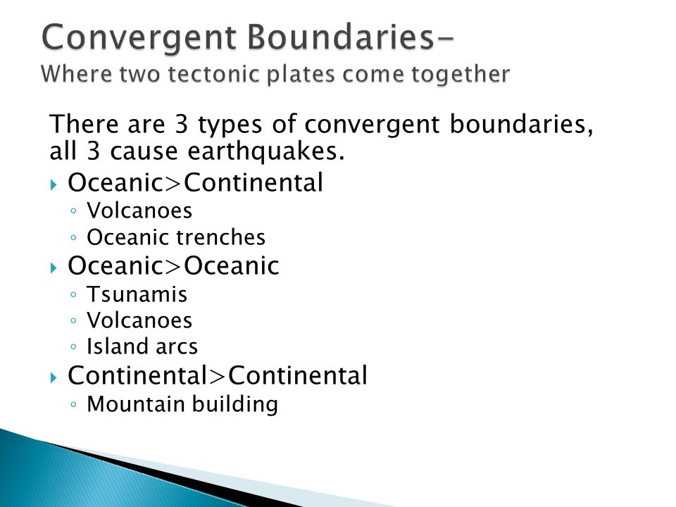 There are 3 types of convergent boundaries, all 3 cause earthquakes.