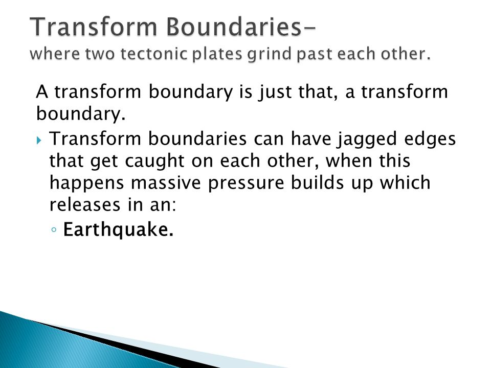 A transform boundary is just that, a transform boundary.
