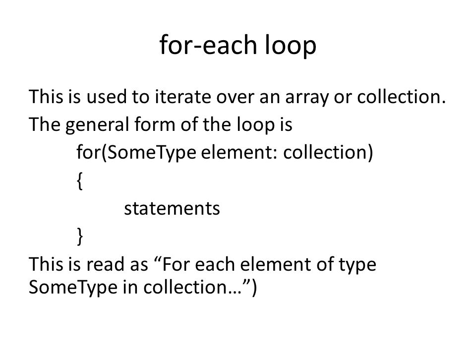 for-each loop This is used to iterate over an array or collection.